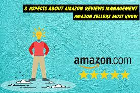 3 Aspects about Amazon Reviews Management that Sellers Must Know
